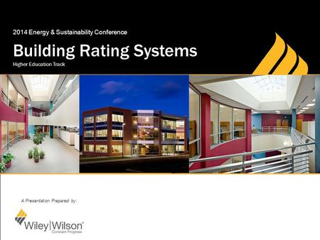 A Presentation Prepared by: Building Rating Systems 2014 Energy & Sustainability Conference Higher Education Track.