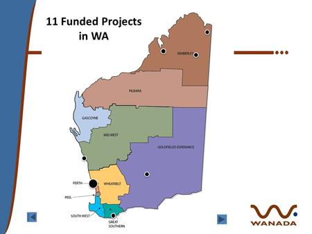 11 Funded Projects in WA. East Kimberley Consortium Agencies: -Ord Valley Aboriginal Health Service - (Lead Agency-9168 1288) - Ngnowar Aerwah Aboriginal.
