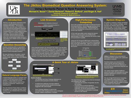 The Jikitou Biomedical Question Answering System: Using a Syntactic Parser to Rank Possible Answers Michael A. Bauer 1,2, Daniel Berleant 1, Robert E.