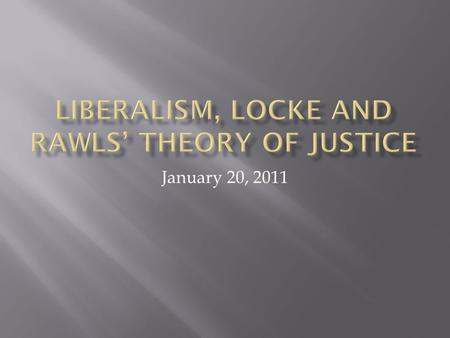 January 20, 2011. 1. Liberalism 2. Social Contract Theory 3. Locke, Liberalims Social Contract and Natural Law 4. Locke on Property 5. Utilitarianism.