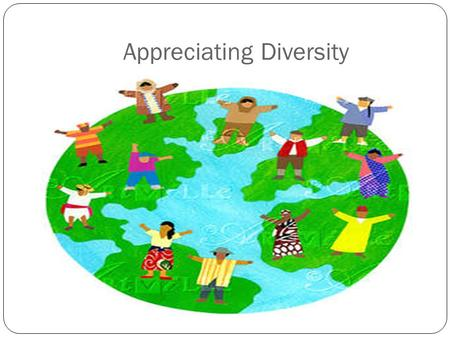 Appreciating Diversity. Operational Definitions of Diversity Diversity in and of itself embraces all human differences. Diversity builds on the commonalities.