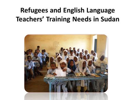 Refugees and English Language Teachers' Training Needs in Sudan.