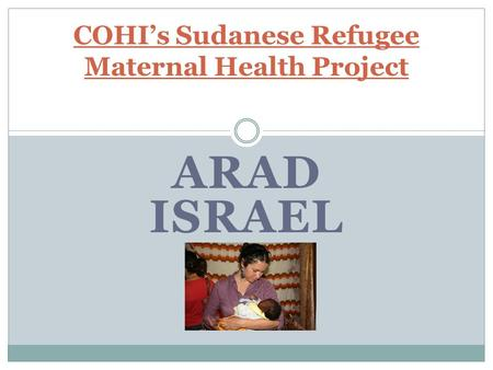 ARAD ISRAEL COHI's Sudanese Refugee Maternal Health Project.