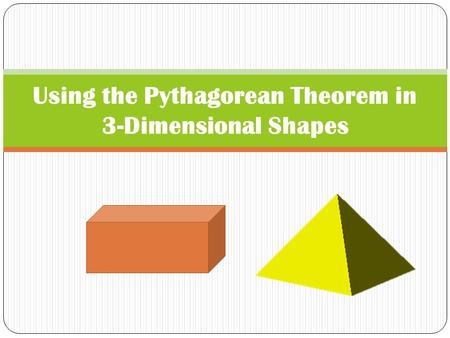 Using the Pythagorean Theorem in 3-Dimensional Shapes.