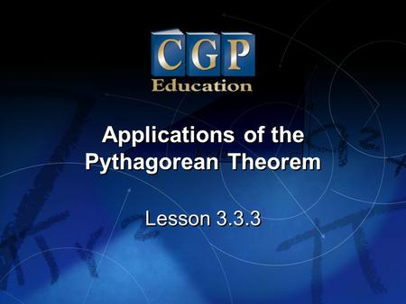 1 Lesson 3.3.3 Applications of the Pythagorean Theorem Applications of the Pythagorean Theorem.