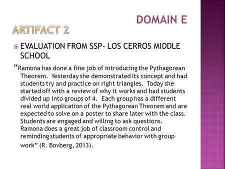 " EVALUATION FROM SSP- LOS CERROS MIDDLE SCHOOL "" Ramona has done a fine job of introducing the Pythagorean Theorem. Yesterday she demonstrated its concept."