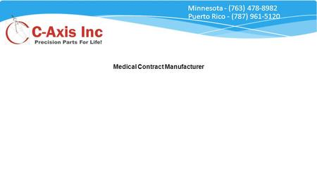 Medical Contract Manufacturer Minnesota - (763) 478-8982 Puerto Rico - (787) 961-5120.