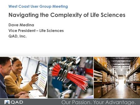Navigating the Complexity of Life Sciences Dave Medina Vice President – Life Sciences QAD, Inc. West Coast User Group Meeting.