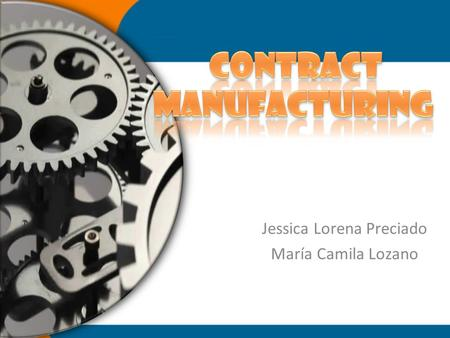 Jessica Lorena Preciado María Camila Lozano. As part of the agreement, one company custom produces parts or other materials on behalf of their client.