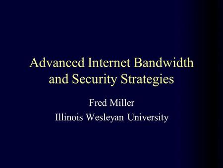 Advanced Internet Bandwidth and Security Strategies Fred Miller Illinois Wesleyan University.