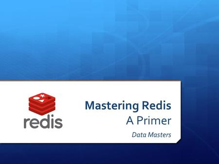 Mastering Redis A Primer Data Masters. Special Thanks To… Planet Linux Caffe