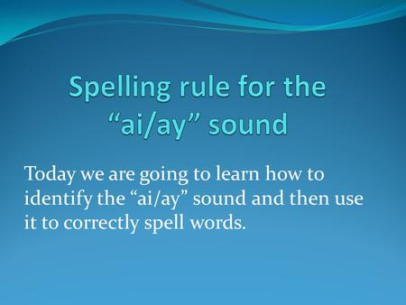 "Spelling rule for the ""ai/ay"" sound"