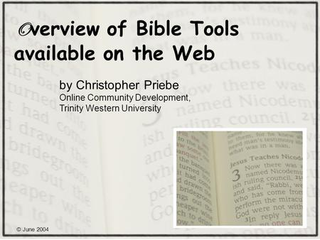 © June 2004 O verview of Bible Tools available on the Web by Christopher Priebe Online Community Development, Trinity Western University.