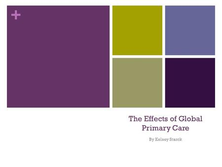 + The Effects of Global Primary Care By Kelsey Starck.