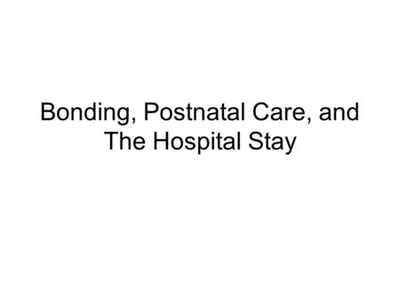 Bonding, Postnatal Care, and The Hospital Stay