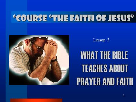"1 Lesson 3 ""COURSE ""THE FAITH OF JESUS"". 2 THE PRAYER 1. How do we communicate with God?Daniel 9:3 I set my face unto the Lord God, to seek by prayer."