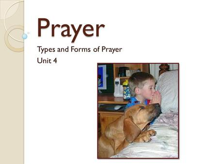 Prayer Types and Forms of Prayer Unit 4. Prayer??? What does it mean to pray? How can we pray?
