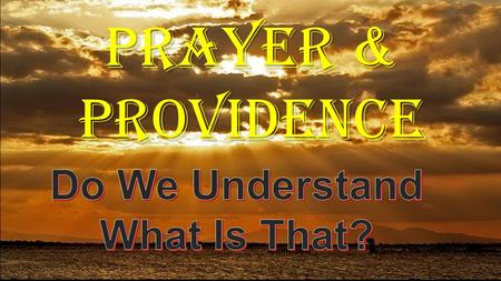 PRAYER & PROVIDENCE. PRAYER DEFINED An address to God expressing requests and/or thanksgiving. Supplication and intercession. Prayer is the means.
