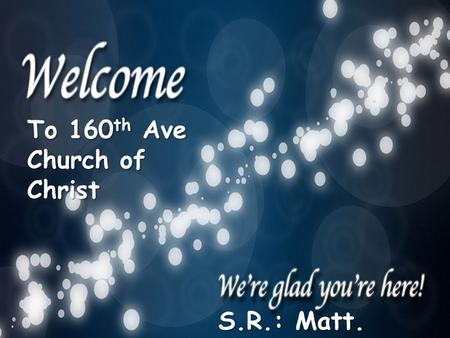 To 160 th Ave Church of Christ S.R.: Matt. 26:30-35.
