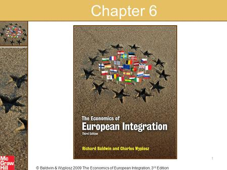 © Baldwin & Wyplosz 2009 The Economics of European Integration, 3 rd Edition Chapter 6 1.