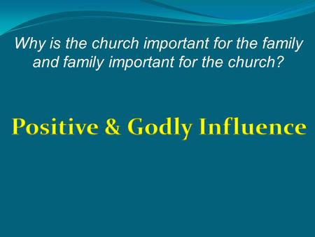 Why is the church important for the family and family important for the church?