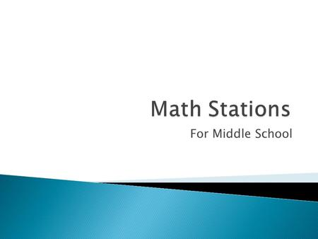 For Middle School.  Math Stations allow each student to succeed.  Teacher has more time to work with individual students and small groups.