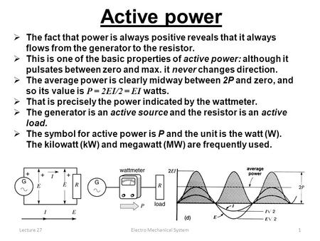 Lecture 27Electro Mechanical System1  The fact that power is always positive reveals that it always flows from the generator to the resistor.  This is.