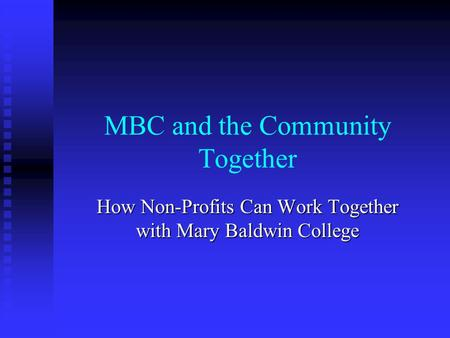 MBC and the Community Together How Non-Profits Can Work Together with Mary Baldwin College.