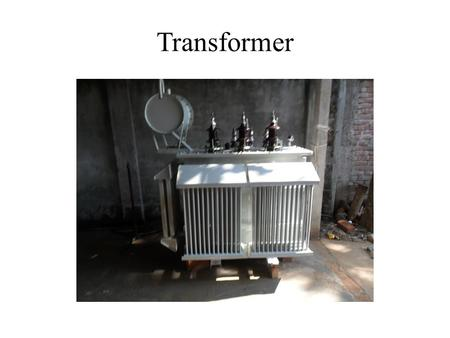 Transformer. DEFINATION Transformer is a static piece of apparatus by means of which power in one circuit is transformed into electric power of the same.
