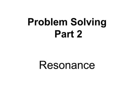 Problem Solving Part 2 Resonance.