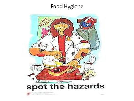 Food Hygiene. Basic food hygiene Wear a hair net Wash hands Remove jewellery Cover cuts and wounds with a blue plaster Have short clean nails free from.