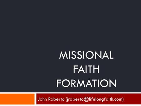 MISSIONAL FAITH FORMATION John Roberto