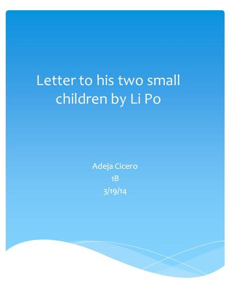 Letter to his two small children by Li Po Adeja Cicero 1B 3/19/14.
