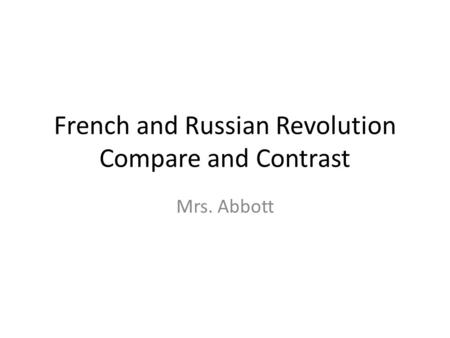 French and Russian Revolution Compare and Contrast Mrs. Abbott.