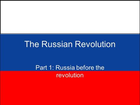 The Russian Revolution Part 1: Russia before the revolution.