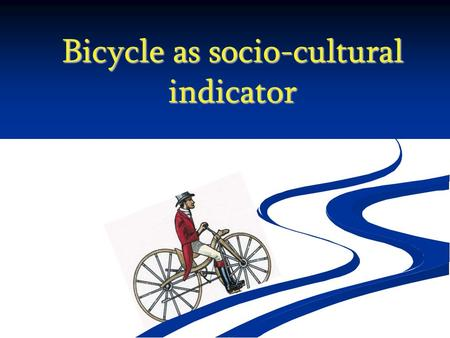 Bicycle as socio-cultural indicator