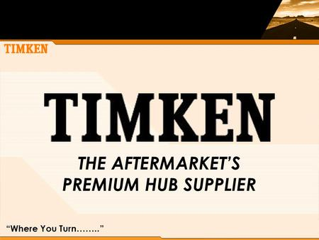 THE AFTERMARKET'S PREMIUM HUB SUPPLIER