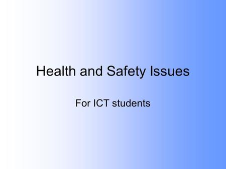 Health and Safety Issues For ICT students. Emergency Procedures Know the emergency procedures for your workplace, memorise exit routes Know where fire.