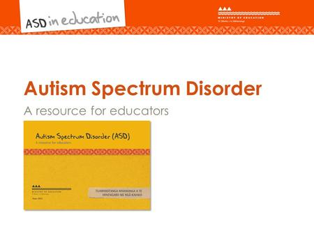 Autism Spectrum Disorder A resource for educators.