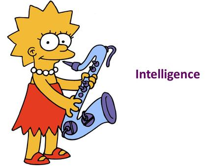 Intelligence. Tell Me… 1.What is intelligence? 2.Do you consider yourself to be an intelligent person? Why or why not? 3.Describe three things you are.