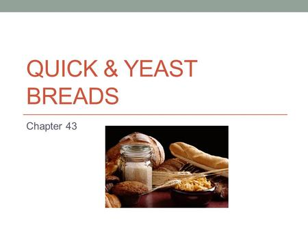 Quick & Yeast Breads Chapter 43.