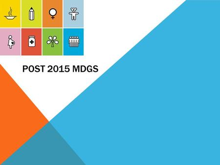 POST 2015 MDGS. WHAT ARE THE MILLENNIUM DEVELOPMENT GOALS (MDGS)? WATCH HERE: