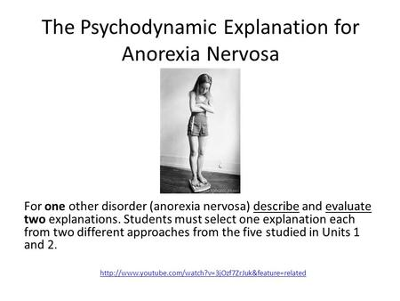 The Psychodynamic Explanation for Anorexia Nervosa For one other disorder (anorexia nervosa) describe and evaluate two explanations. Students must select.