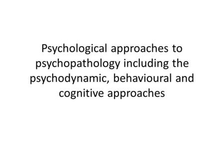 biological psychodynamic behavioral and cognitive approach In general, there are seven approaches to the study of abnormal psychology: biological, psychodynamic, behavioral, cognitive, humanistic, sociocultural and diathesis-stress let's look a little.