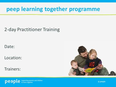 2-day Practitioner Training Date: Location: Trainers: peep learning together programme.