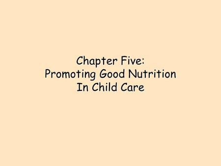 Chapter Five: Promoting Good Nutrition In Child Care.