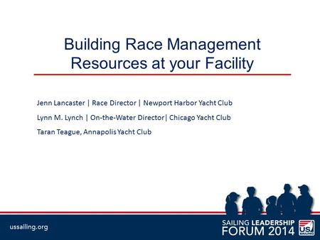 Building Race Management Resources at your Facility Jenn Lancaster | Race Director | Newport Harbor Yacht Club Lynn M. Lynch | On-the-Water Director| Chicago.
