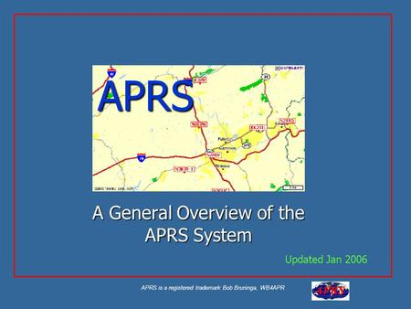 APRS is a registered trademark Bob Bruninga, WB4APR APRS A General Overview of the APRS System Updated Jan 2006.