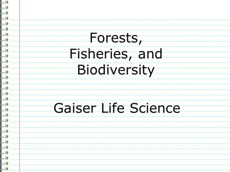 Forests, Fisheries, and Biodiversity Gaiser Life Science.