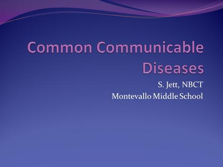 S. Jett, NBCT Montevallo Middle School. Common Diseases The cold is a communicable disease that strikes just about everyone. Why can't we develop vaccines.
